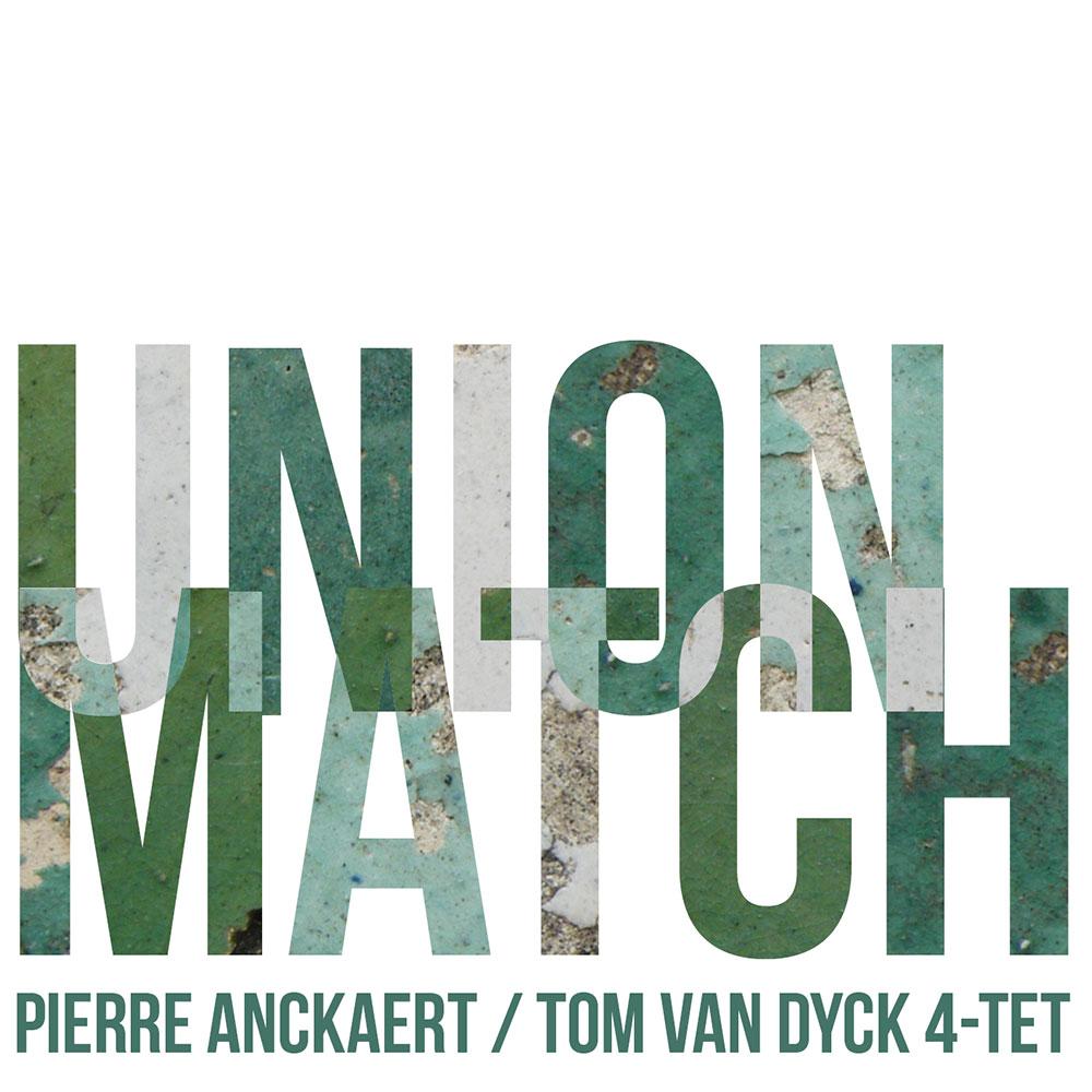 Pierre-Anckaert-&-Tom-Van-Dyck-4-Tet---Union-Match
